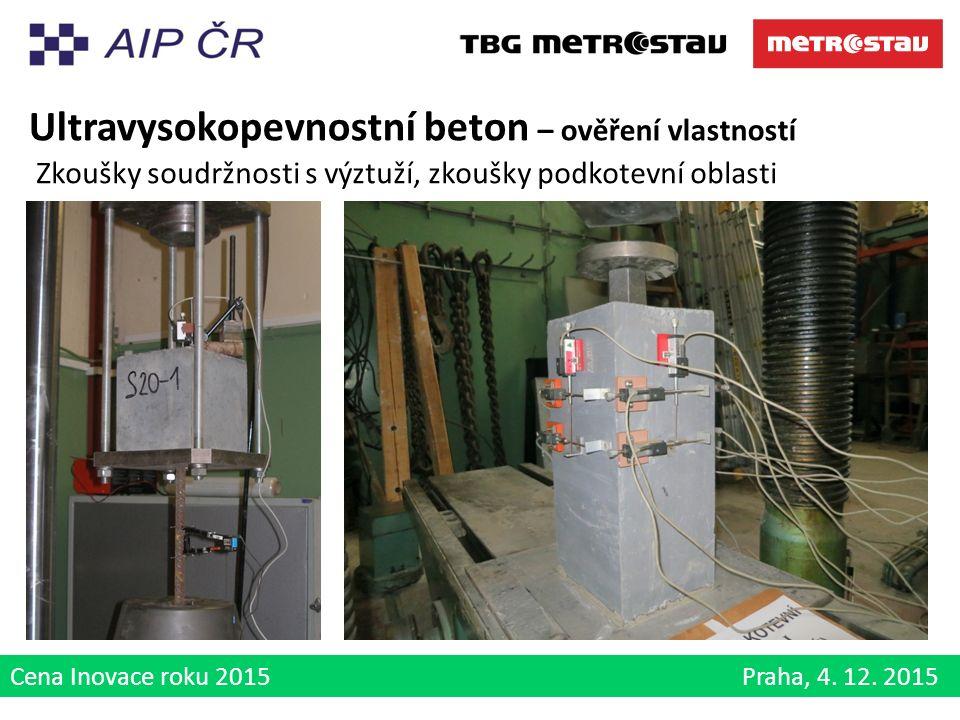 Cena Inovace roku 2015 Praha, 4. 12. 2015 Ultravysokopevnostní beton – ověření vlastností Zkoušky soudržnosti s výztuží, zkoušky podkotevní oblasti