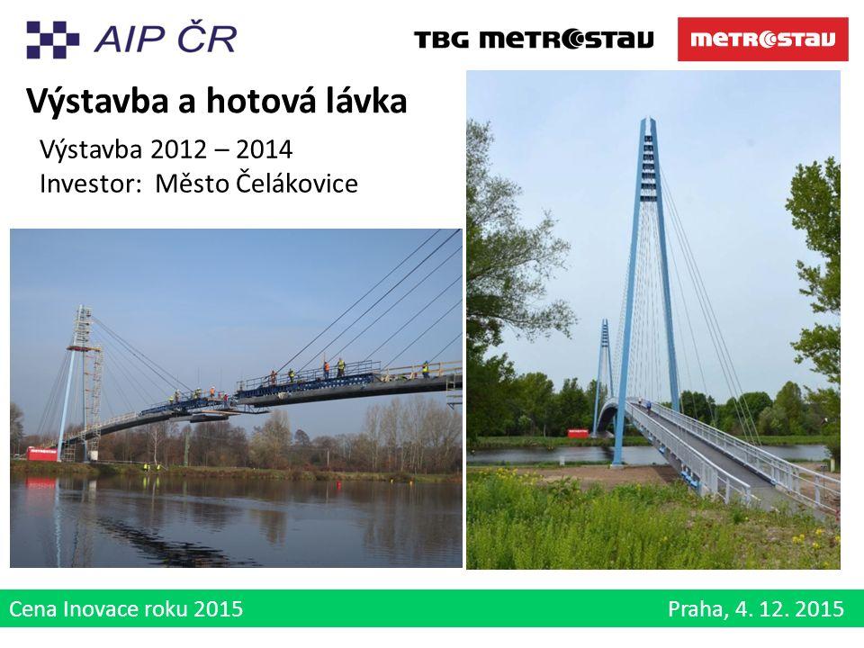 Cena Inovace roku 2015 Praha, 4. 12. 2015 Výstavba a hotová lávka Výstavba 2012 – 2014 Investor: Město Čelákovice