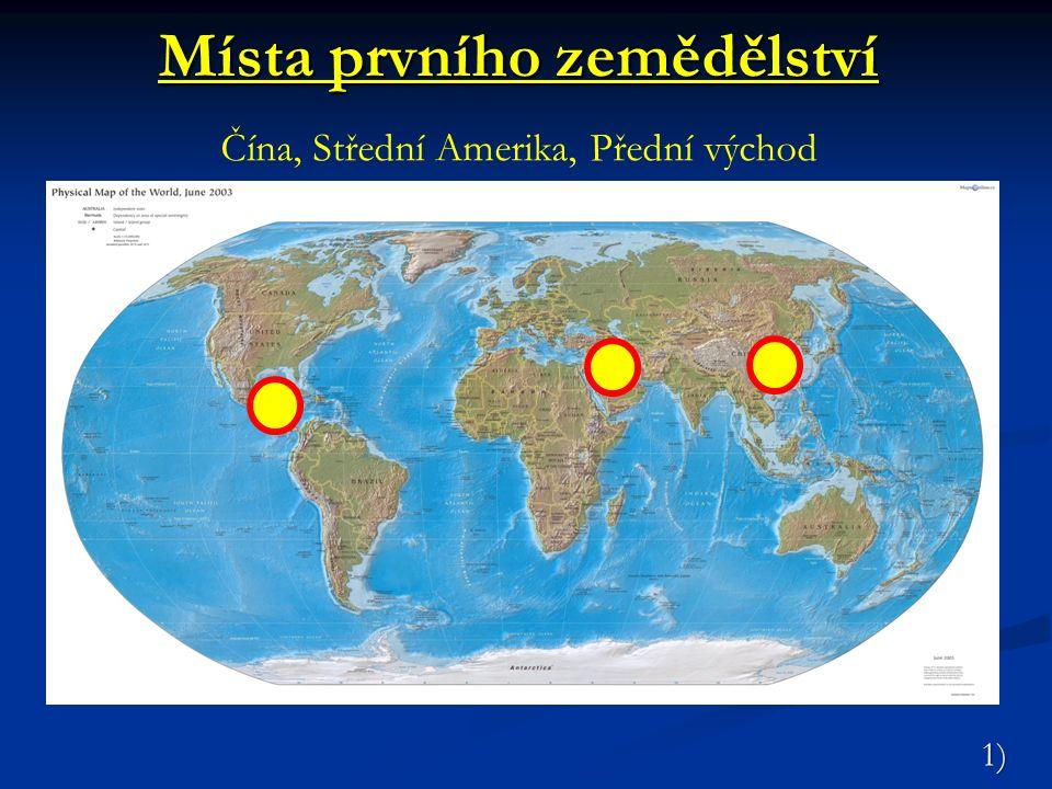 Místa prvního zemědělství Místa prvního zemědělství Čína, Střední Amerika, Přední východ 1)