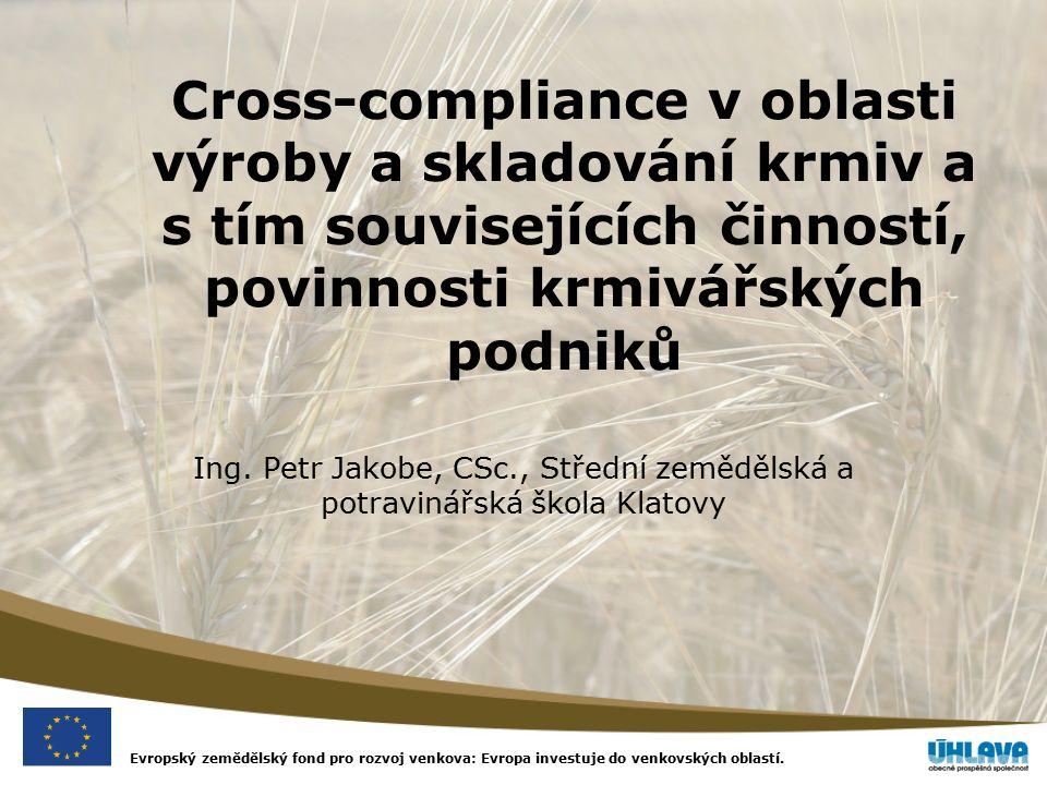 Evropský zemědělský fond pro rozvoj venkova: Evropa investuje do venkovských oblastí. Cross-compliance v oblasti výroby a skladování krmiv a s tím sou