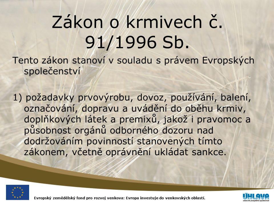 Evropský zemědělský fond pro rozvoj venkova: Evropa investuje do venkovských oblastí. Zákon o krmivech č. 91/1996 Sb. Tento zákon stanoví v souladu s