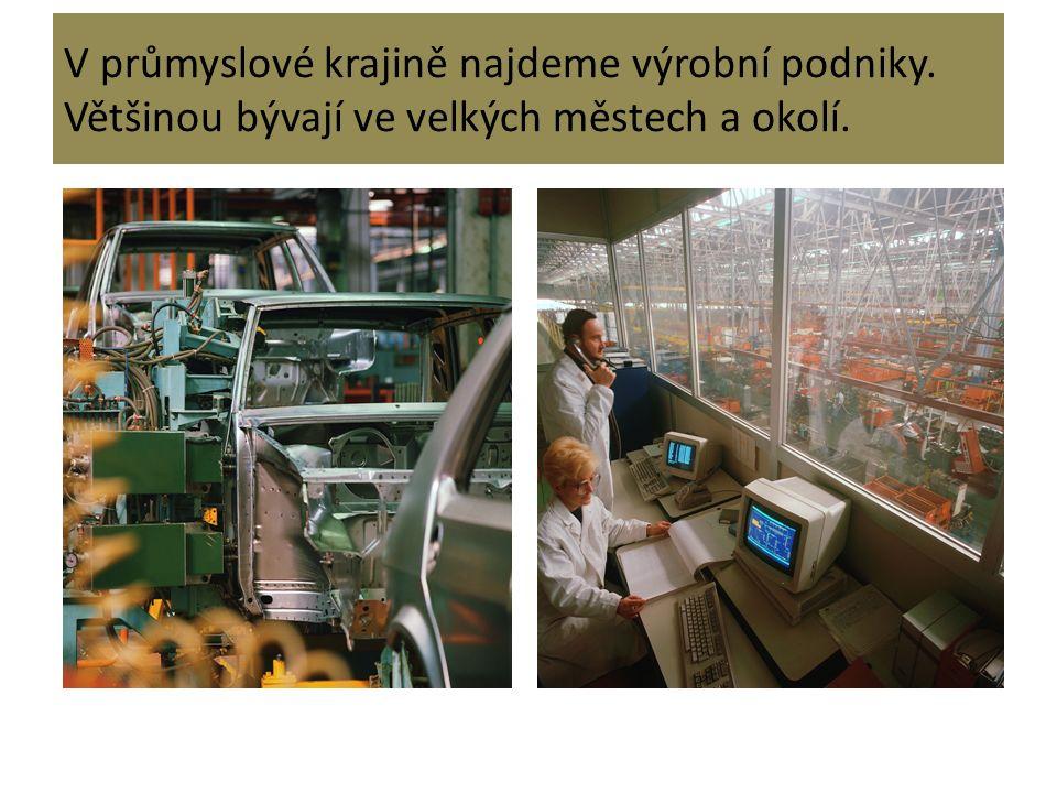 V průmyslové krajině najdeme výrobní podniky. Většinou bývají ve velkých městech a okolí.