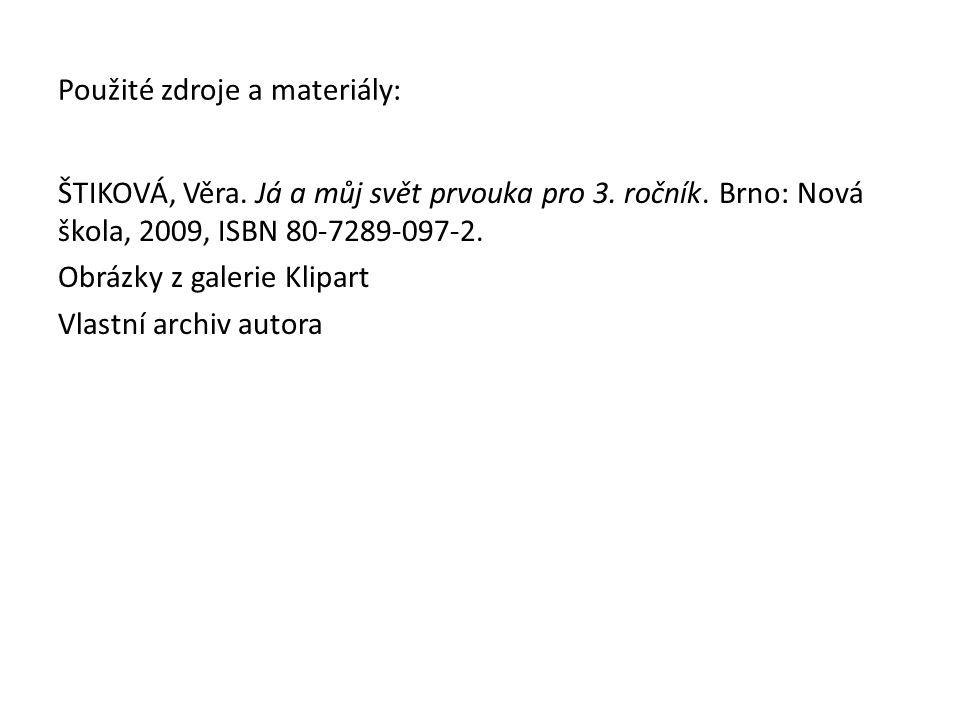 Použité zdroje a materiály: ŠTIKOVÁ, Věra. Já a můj svět prvouka pro 3. ročník. Brno: Nová škola, 2009, ISBN 80-7289-097-2. Obrázky z galerie Klipart
