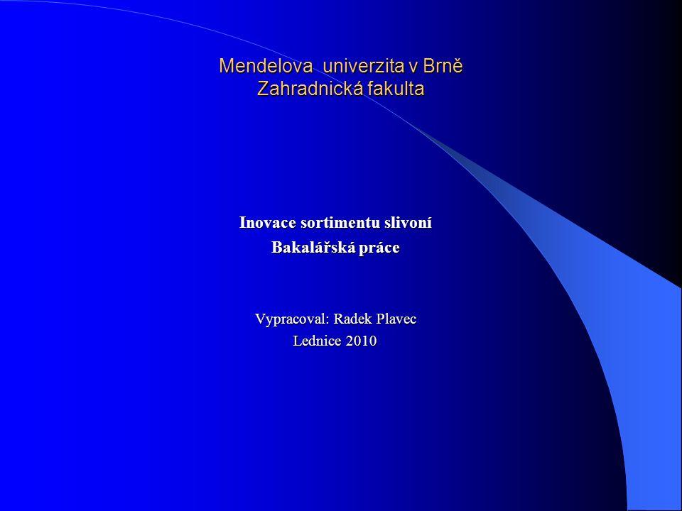 Mendelova univerzita v Brně Zahradnická fakulta Inovace sortimentu slivoní Bakalářská práce Vypracoval: Radek Plavec Lednice 2010