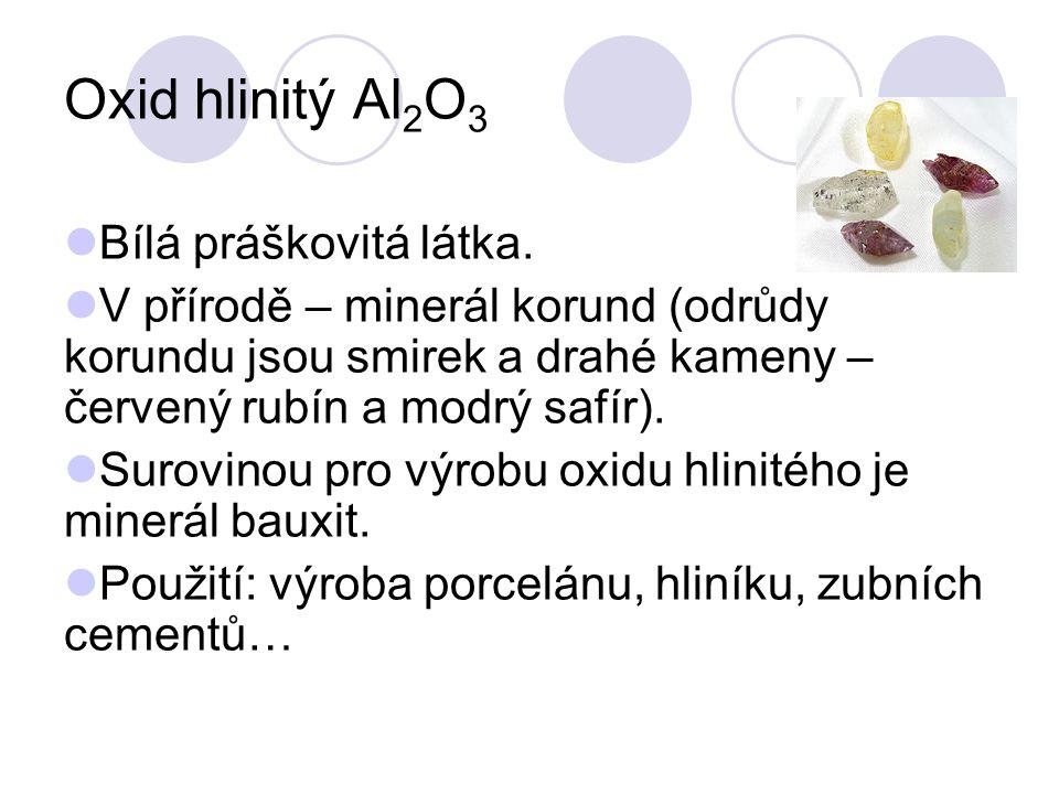 Oxid hlinitý Al 2 O 3 Bílá práškovitá látka. V přírodě – minerál korund (odrůdy korundu jsou smirek a drahé kameny – červený rubín a modrý safír). Sur