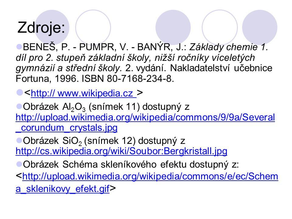 Zdroje: BENEŠ, P. - PUMPR, V. - BANÝR, J.: Základy chemie 1. díl pro 2. stupeň základní školy, nižší ročníky víceletých gymnázií a střední školy. 2. v
