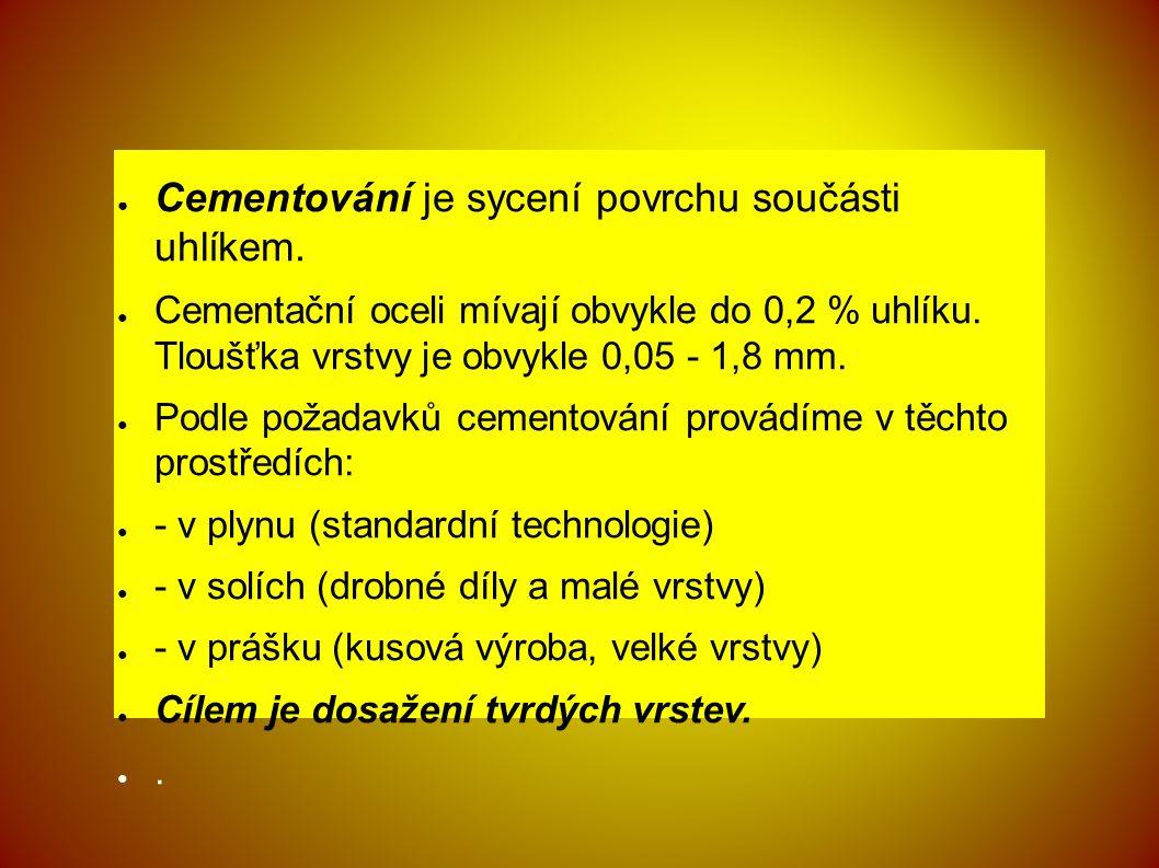 ● Cementování je sycení povrchu součásti uhlíkem.