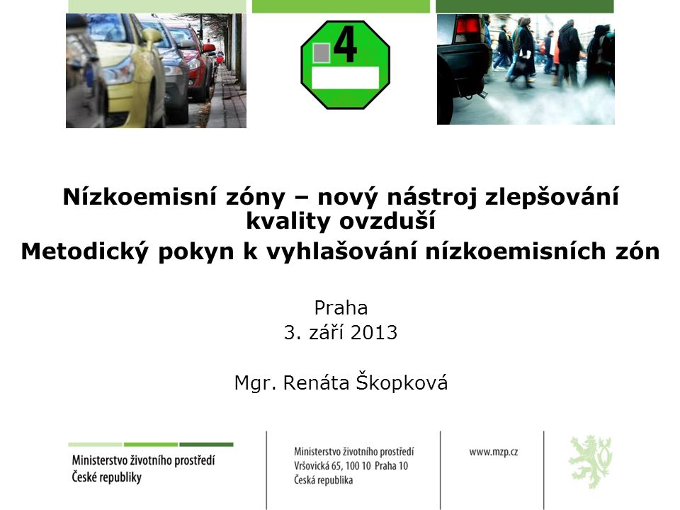 Nízkoemisní zóny – nový nástroj zlepšování kvality ovzduší Metodický pokyn k vyhlašování nízkoemisních zón Praha 3.