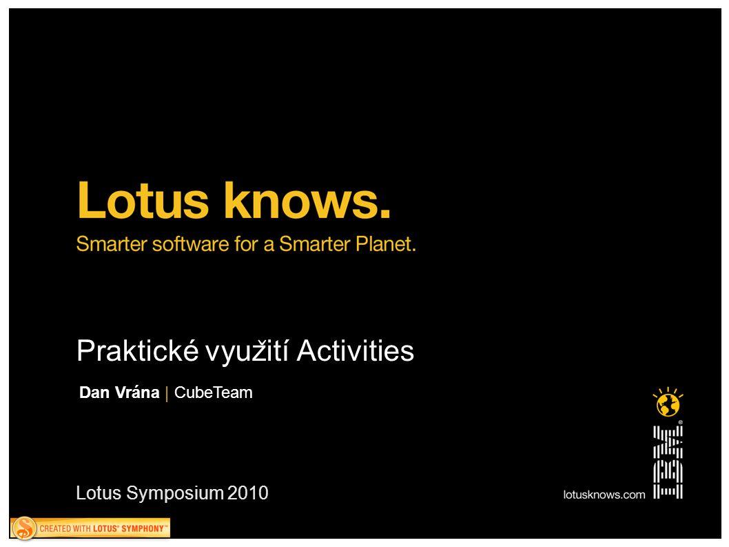 Lotus Symposium 2010 Praktické vyuz ̌ ití Activities Dan Vrána | CubeTeam