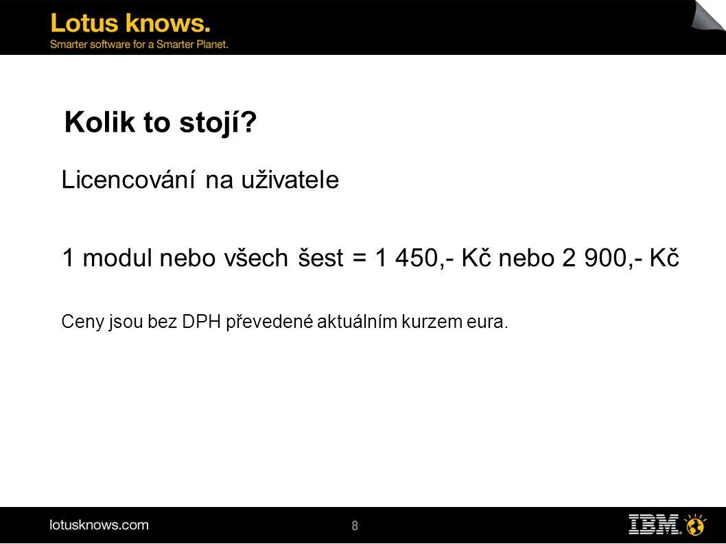 8 Kolik to stojí? Licencování na uživatele 1 modul nebo všech šest = 1 450,- Kč nebo 2 900,- Kč Ceny jsou bez DPH převedené aktuálním kurzem eura.