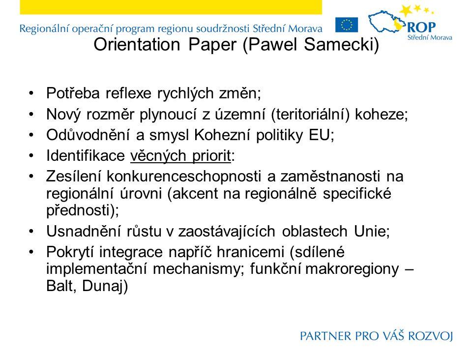 Orientation Paper (Pawel Samecki) Potřeba reflexe rychlých změn; Nový rozměr plynoucí z územní (teritoriální) koheze; Odůvodnění a smysl Kohezní politiky EU; Identifikace věcných priorit: Zesílení konkurenceschopnosti a zaměstnanosti na regionální úrovni (akcent na regionálně specifické přednosti); Usnadnění růstu v zaostávajících oblastech Unie; Pokrytí integrace napříč hranicemi (sdílené implementační mechanismy; funkční makroregiony – Balt, Dunaj)