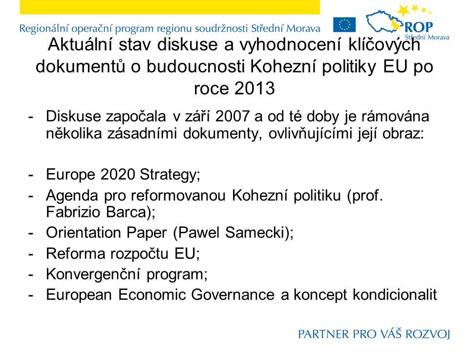 Aktuální stav diskuse a vyhodnocení klíčových dokumentů o budoucnosti Kohezní politiky EU po roce 2013 -Diskuse započala v září 2007 a od té doby je rámována několika zásadními dokumenty, ovlivňujícími její obraz: -Europe 2020 Strategy; -Agenda pro reformovanou Kohezní politiku (prof.