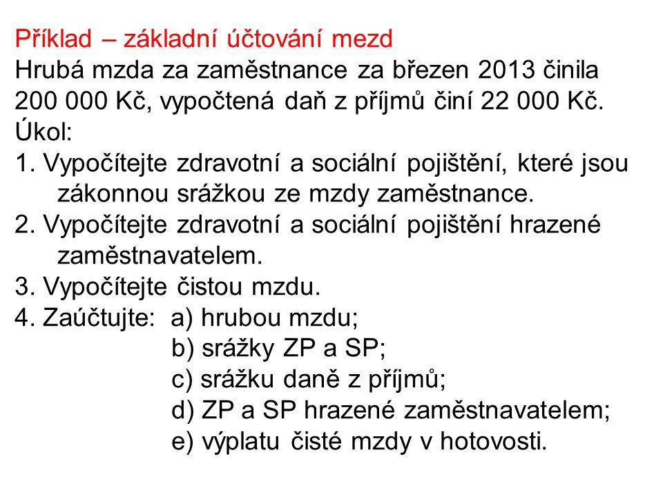 Příklad – základní účtování mezd Hrubá mzda za zaměstnance za březen 2013 činila 200 000 Kč, vypočtená daň z příjmů činí 22 000 Kč. Úkol: 1. Vypočítej