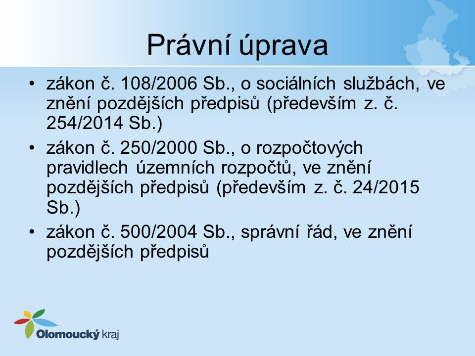 Právní úprava zákon č. 108/2006 Sb., o sociálních službách, ve znění pozdějších předpisů (především z. č. 254/2014 Sb.) zákon č. 250/2000 Sb., o rozpo