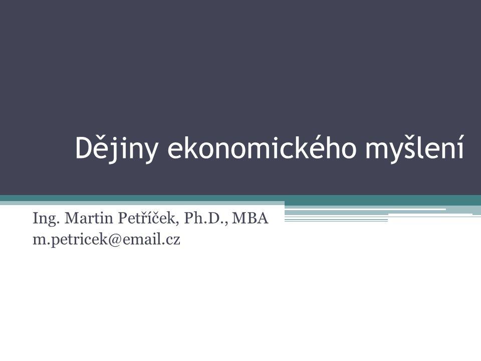 Dějiny ekonomického myšlení Ing. Martin Petříček, Ph.D., MBA m.petricek@email.cz