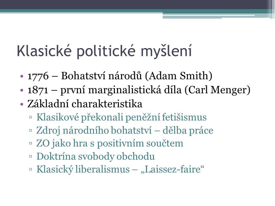 """Klasické politické myšlení 1776 – Bohatství národů (Adam Smith) 1871 – první marginalistická díla (Carl Menger) Základní charakteristika ▫Klasikové překonali peněžní fetišismus ▫Zdroj národního bohatství – dělba práce ▫ZO jako hra s positivním součtem ▫Doktrína svobody obchodu ▫Klasický liberalismus – """"Laissez-faire"""