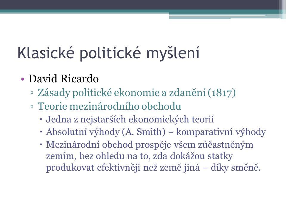 Klasické politické myšlení David Ricardo ▫Zásady politické ekonomie a zdanění (1817) ▫Teorie mezinárodního obchodu  Jedna z nejstarších ekonomických teorií  Absolutní výhody (A.
