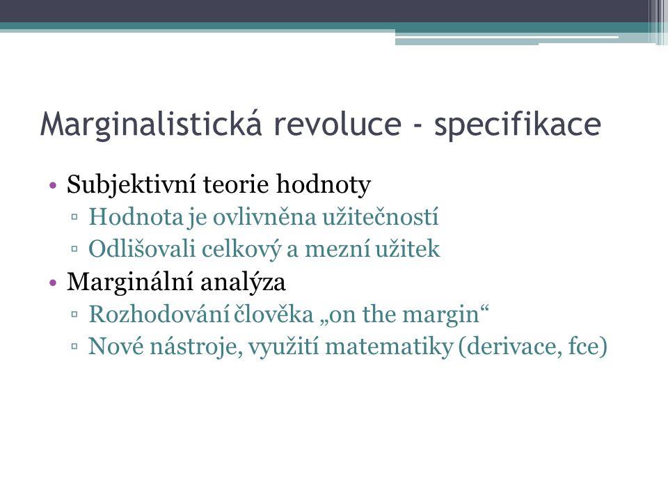 """Marginalistická revoluce - specifikace Subjektivní teorie hodnoty ▫Hodnota je ovlivněna užitečností ▫Odlišovali celkový a mezní užitek Marginální analýza ▫Rozhodování člověka """"on the margin ▫Nové nástroje, využití matematiky (derivace, fce)"""