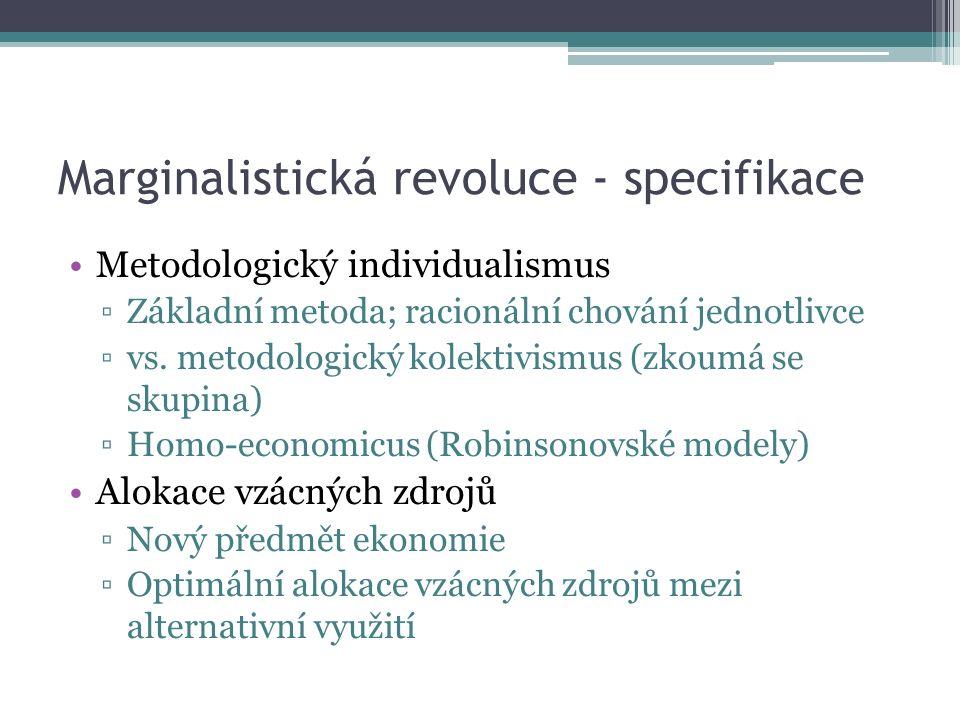 Marginalistická revoluce - specifikace Metodologický individualismus ▫Základní metoda; racionální chování jednotlivce ▫vs.