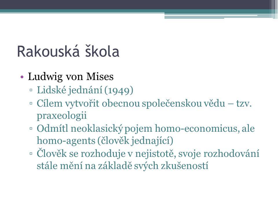 Rakouská škola Ludwig von Mises ▫Lidské jednání (1949) ▫Cílem vytvořit obecnou společenskou vědu – tzv.