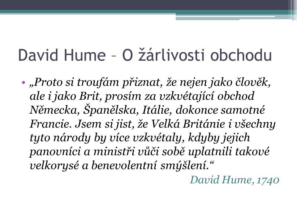 """David Hume – O žárlivosti obchodu """"Proto si troufám přiznat, že nejen jako člověk, ale i jako Brit, prosím za vzkvétající obchod Německa, Španělska, Itálie, dokonce samotné Francie."""