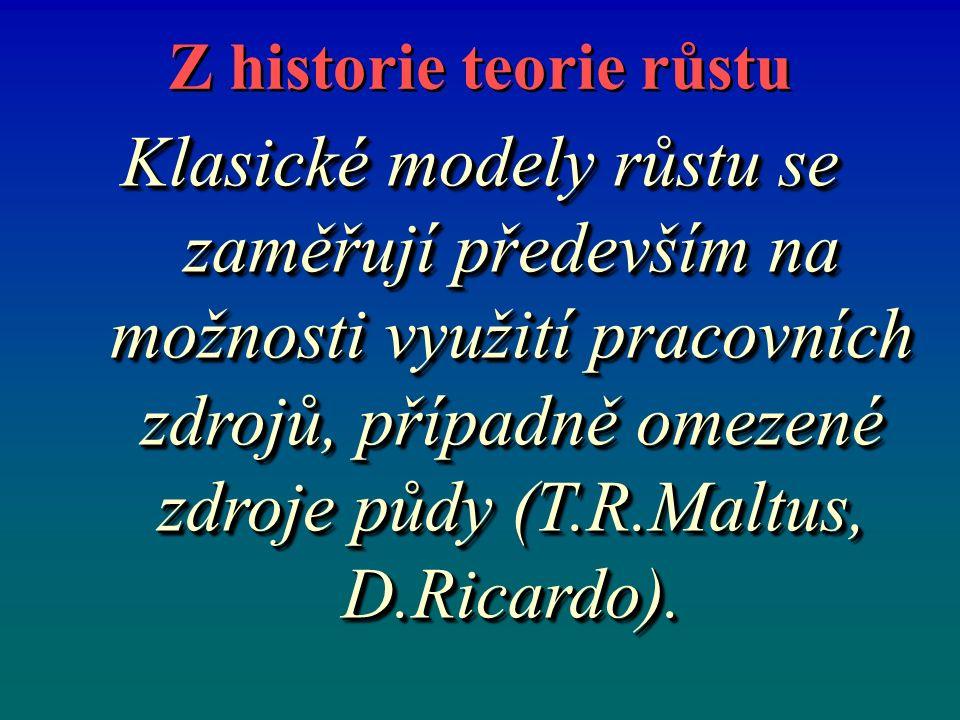 Z historie teorie růstu Klasické modely růstu se zaměřují především na možnosti využití pracovních zdrojů, případně omezené zdroje půdy (T.R.Maltus, D