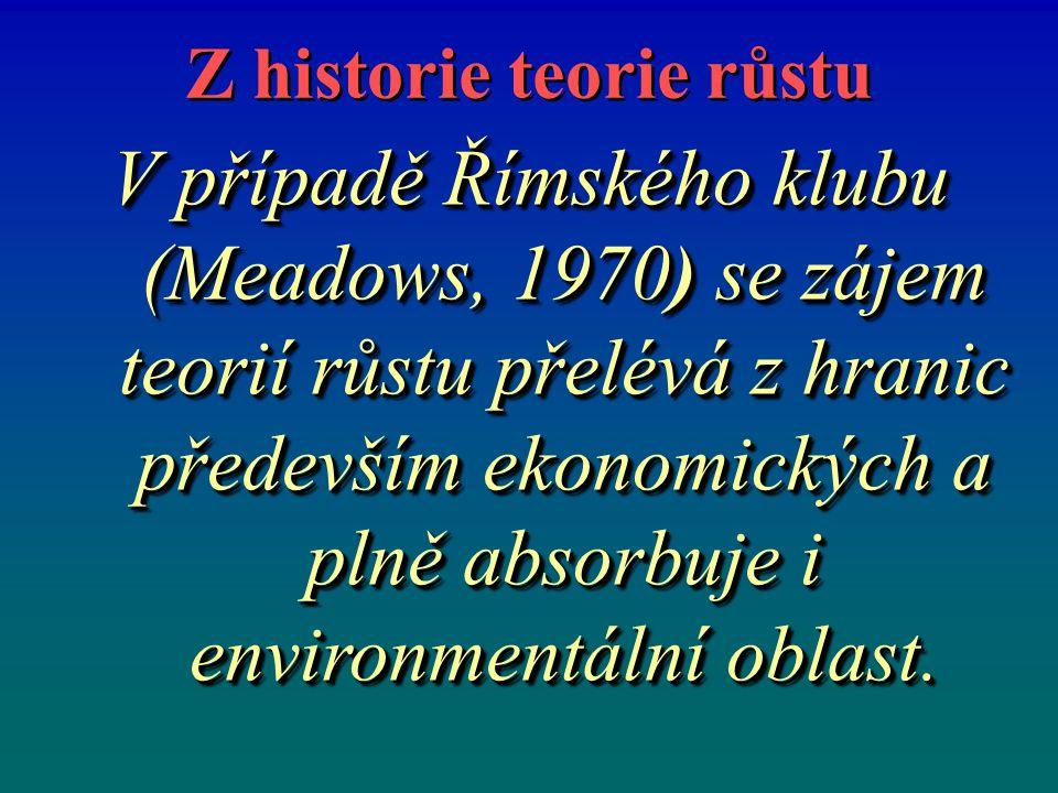 Z historie teorie růstu V případě Římského klubu (Meadows, 1970) se zájem teorií růstu přelévá z hranic především ekonomických a plně absorbuje i environmentální oblast.