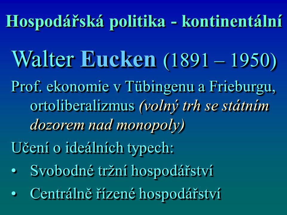 Hospodářská politika - kontinentální Walter Eucken (1891 – 1950) Prof.