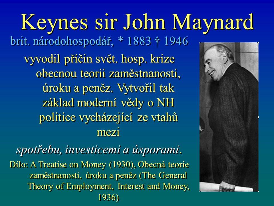 Keynes sir John Maynard brit. národohospodář, * 1883 † 1946 vyvodil příčin svět. hosp. krize obecnou teorii zaměstnanosti, úroku a peněz. Vytvořil tak
