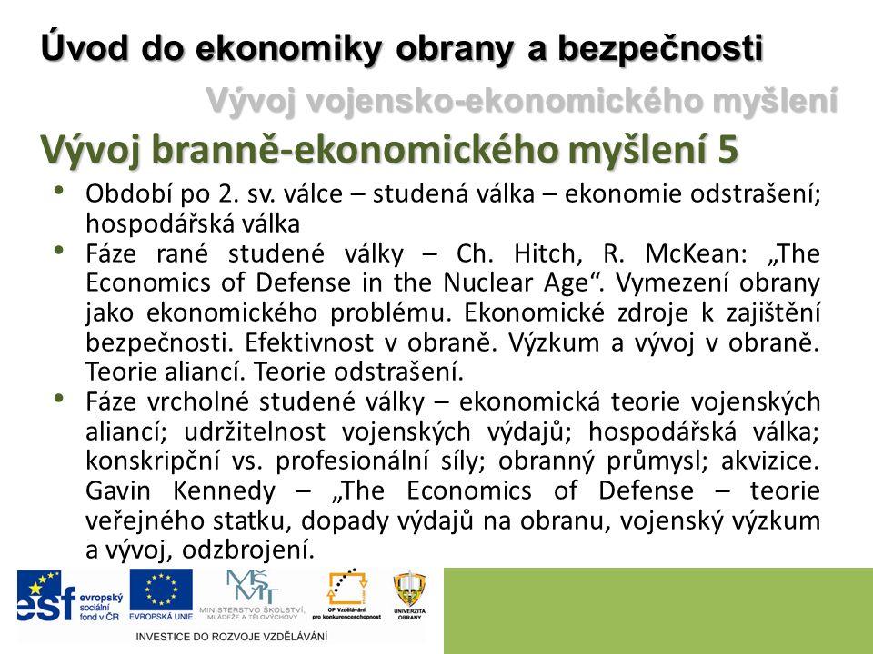 """Období po 2. sv. válce – studená válka – ekonomie odstrašení; hospodářská válka Fáze rané studené války – Ch. Hitch, R. McKean: """"The Economics of Defe"""