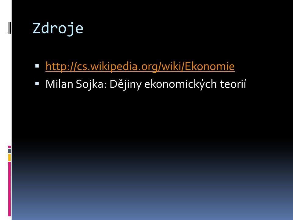 Zdroje  http://cs.wikipedia.org/wiki/Ekonomie http://cs.wikipedia.org/wiki/Ekonomie  Milan Sojka: Dějiny ekonomických teorií