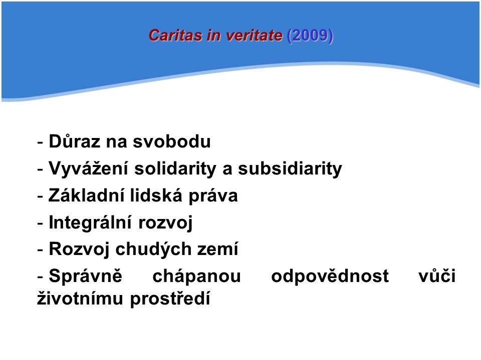 - Důraz na svobodu - Vyvážení solidarity a subsidiarity - Základní lidská práva - Integrální rozvoj - Rozvoj chudých zemí - Správně chápanou odpovědnost vůči životnímu prostředí Caritas in veritate (2009)