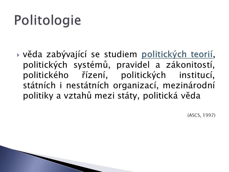 vvěda zabývající se studiem politických teorií, politických systémů, pravidel a zákonitostí, politického řízení, politických institucí, státních i nestátních organizací, mezinárodní politiky a vztahů mezi státy, politická věda (ASCS, 1997)