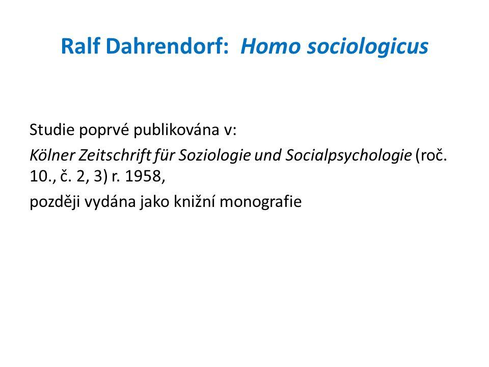 Ralf Dahrendorf: Homo sociologicus Studie poprvé publikována v: Kölner Zeitschrift für Soziologie und Socialpsychologie (roč. 10., č. 2, 3) r. 1958, p