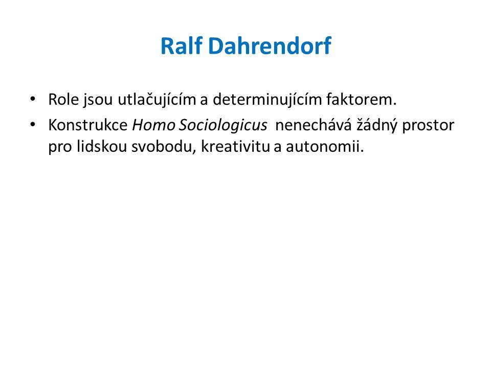Ralf Dahrendorf Role jsou utlačujícím a determinujícím faktorem. Konstrukce Homo Sociologicus nenechává žádný prostor pro lidskou svobodu, kreativitu