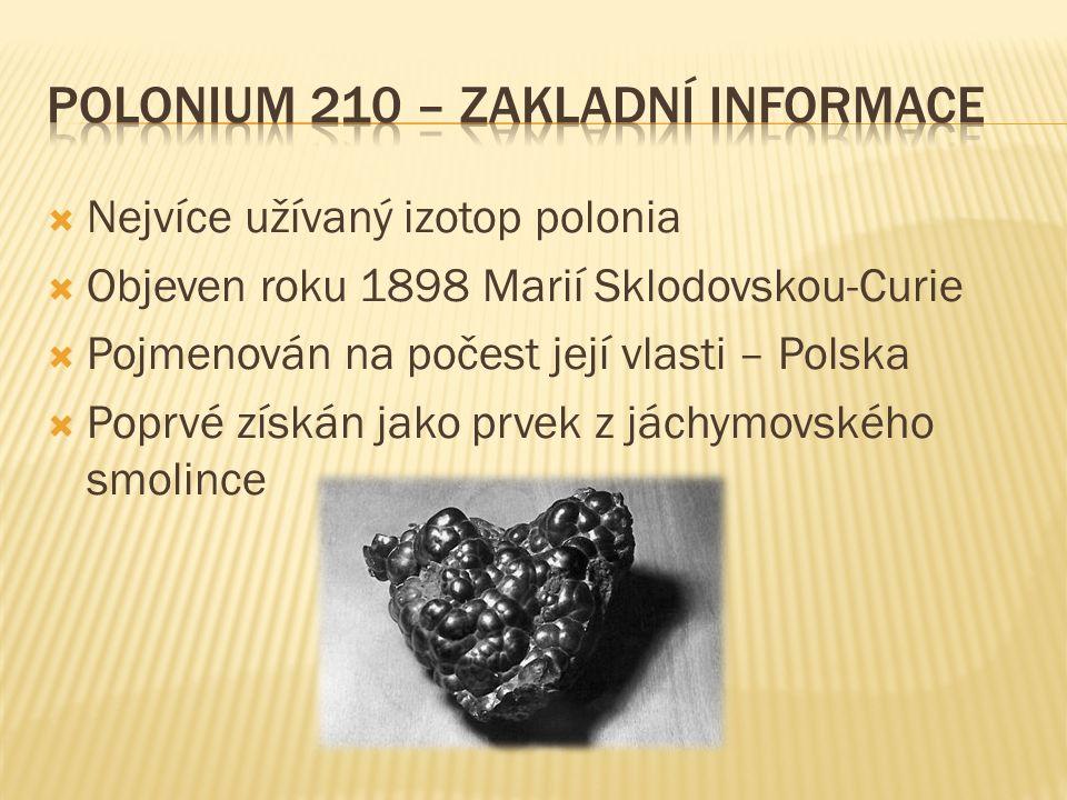  Nejvíce užívaný izotop polonia  Objeven roku 1898 Marií Sklodovskou-Curie  Pojmenován na počest její vlasti – Polska  Poprvé získán jako prvek z jáchymovského smolince