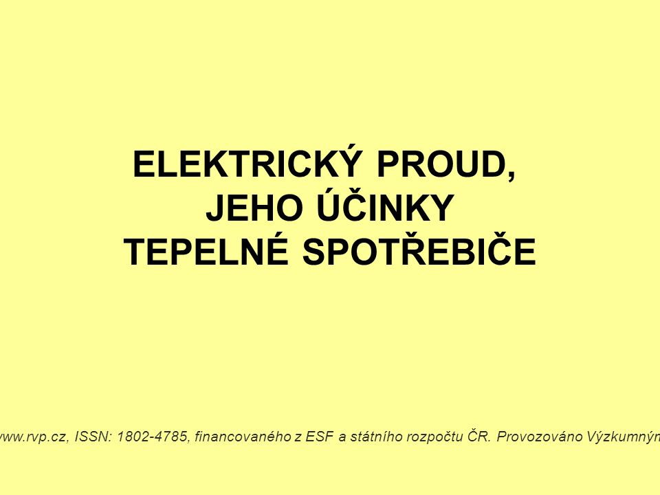 ELEKTRICKÝ PROUD, JEHO ÚČINKY TEPELNÉ SPOTŘEBIČE Dostupné z Metodického portálu www.rvp.cz, ISSN: 1802-4785, financovaného z ESF a státního rozpočtu ČR.
