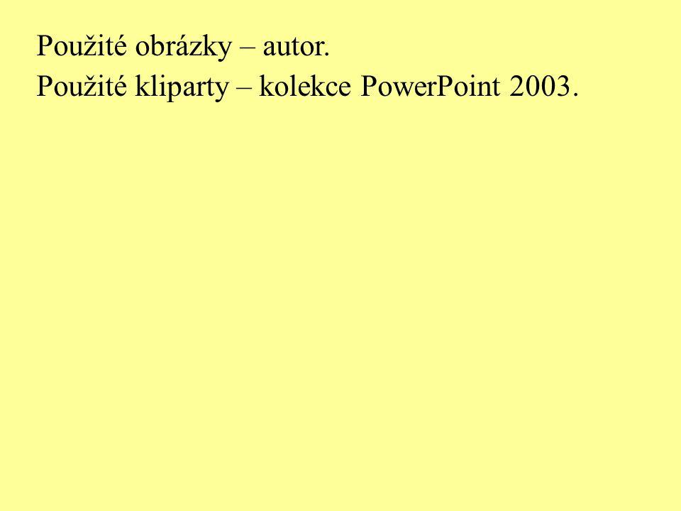 Použité obrázky – autor. Použité kliparty – kolekce PowerPoint 2003.