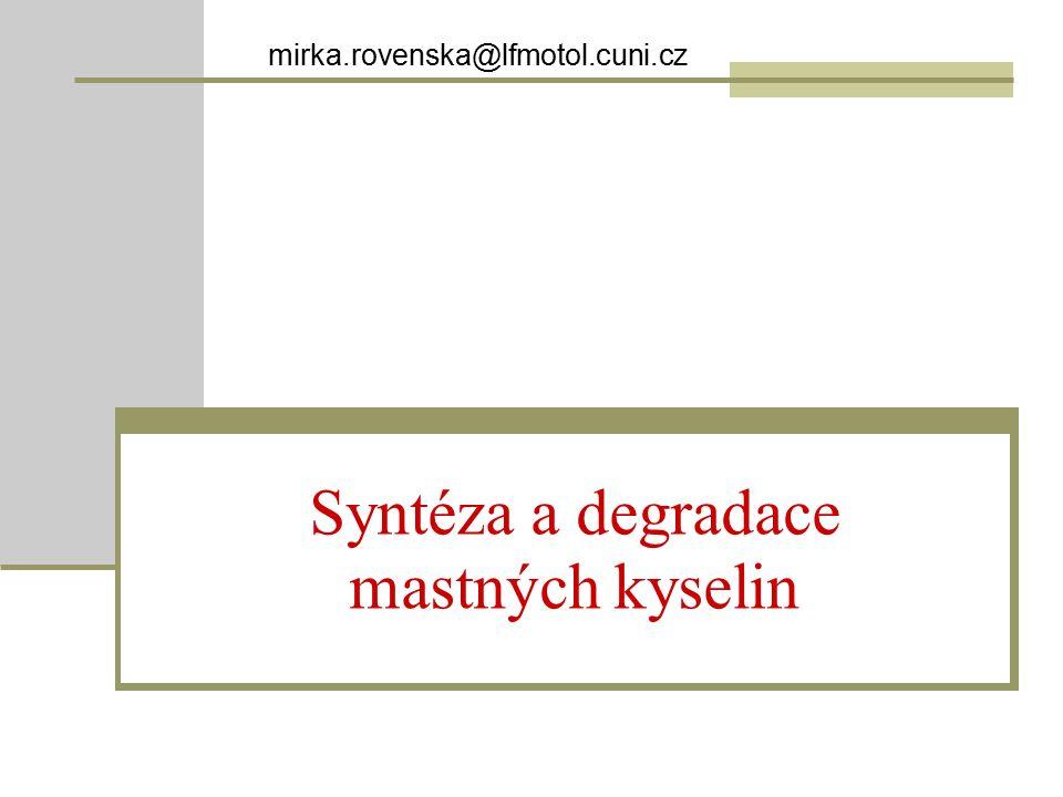Syntéza a degradace mastných kyselin mirka.rovenska@lfmotol.cuni.cz