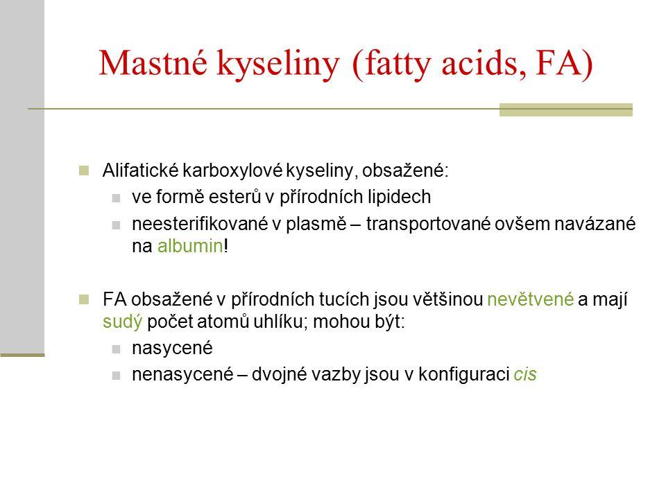 Mastné kyseliny (fatty acids, FA) Alifatické karboxylové kyseliny, obsažené: ve formě esterů v přírodních lipidech neesterifikované v plasmě – transportované ovšem navázané na albumin.