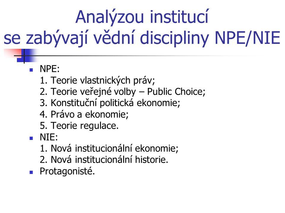 Analýzou institucí se zabývají vědní discipliny NPE/NIE NPE: 1.