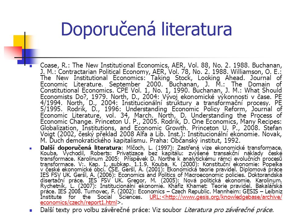 Doporučená literatura Coase, R.: The New Institutional Economics, AER, Vol. 88, No. 2. 1988. Buchanan, J. M.: Contractarian Political Economy, AER, Vo