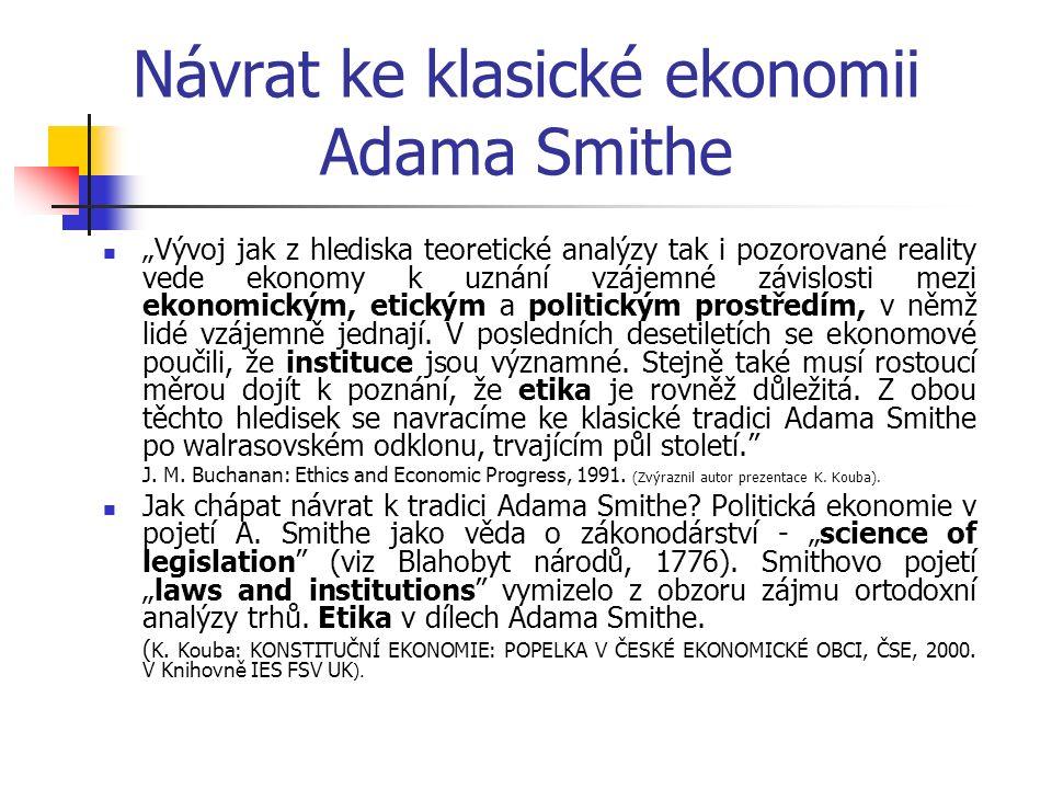 """Návrat ke klasické ekonomii Adama Smithe """"Vývoj jak z hlediska teoretické analýzy tak i pozorované reality vede ekonomy k uznání vzájemné závislosti mezi ekonomickým, etickým a politickým prostředím, v němž lidé vzájemně jednají."""
