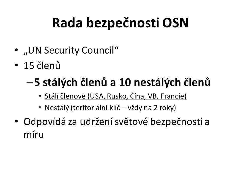 """Rada bezpečnosti OSN """"UN Security Council 15 členů – 5 stálých členů a 10 nestálých členů Stálí členové (USA, Rusko, Čína, VB, Francie) Nestálý (teritoriální klíč – vždy na 2 roky) Odpovídá za udržení světové bezpečnosti a míru"""