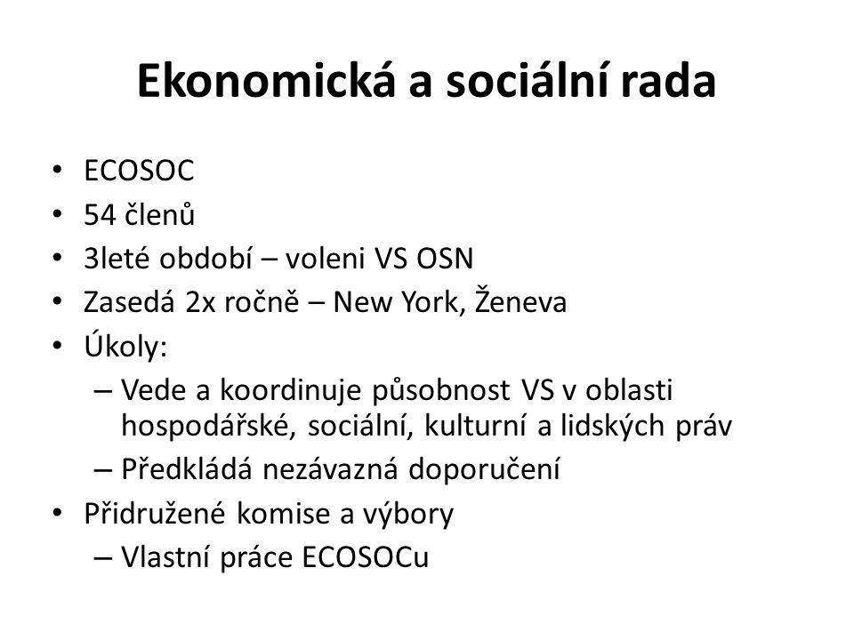Ekonomická a sociální rada ECOSOC 54 členů 3leté období – voleni VS OSN Zasedá 2x ročně – New York, Ženeva Úkoly: – Vede a koordinuje působnost VS v oblasti hospodářské, sociální, kulturní a lidských práv – Předkládá nezávazná doporučení Přidružené komise a výbory – Vlastní práce ECOSOCu