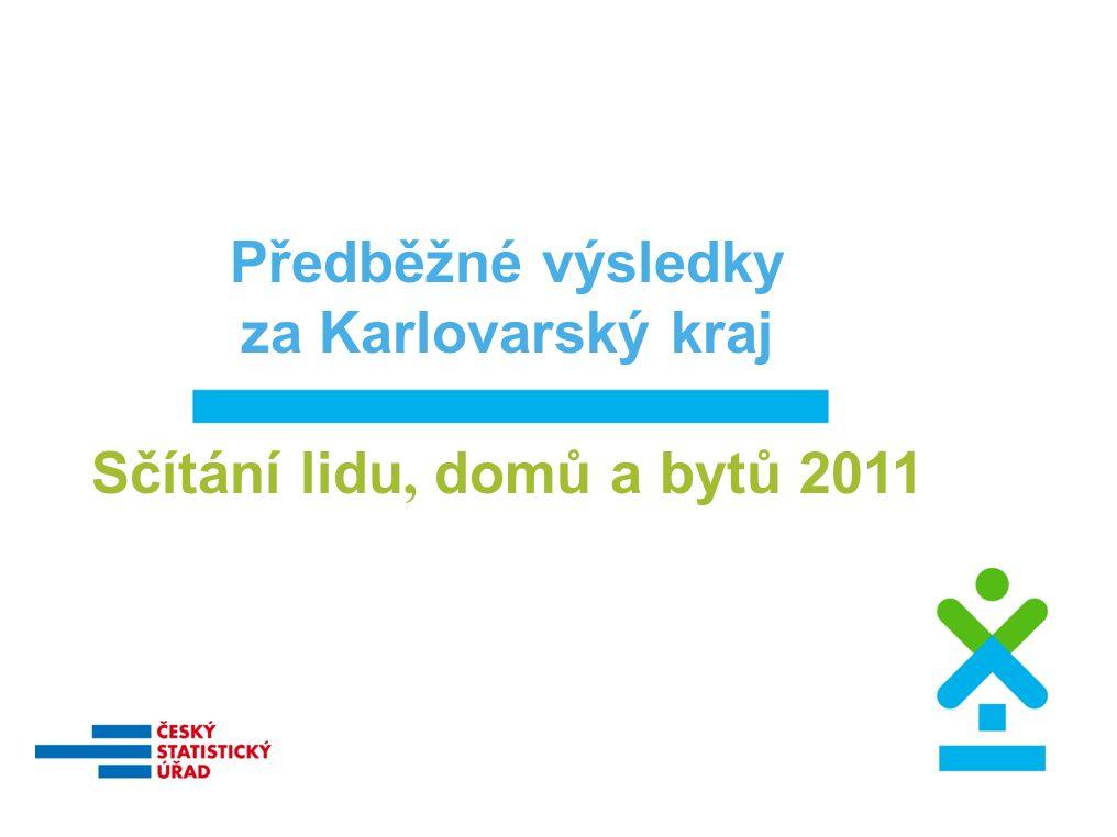 Předběžné výsledky za Karlovarský kraj Sčítání lidu, domů a bytů 2011