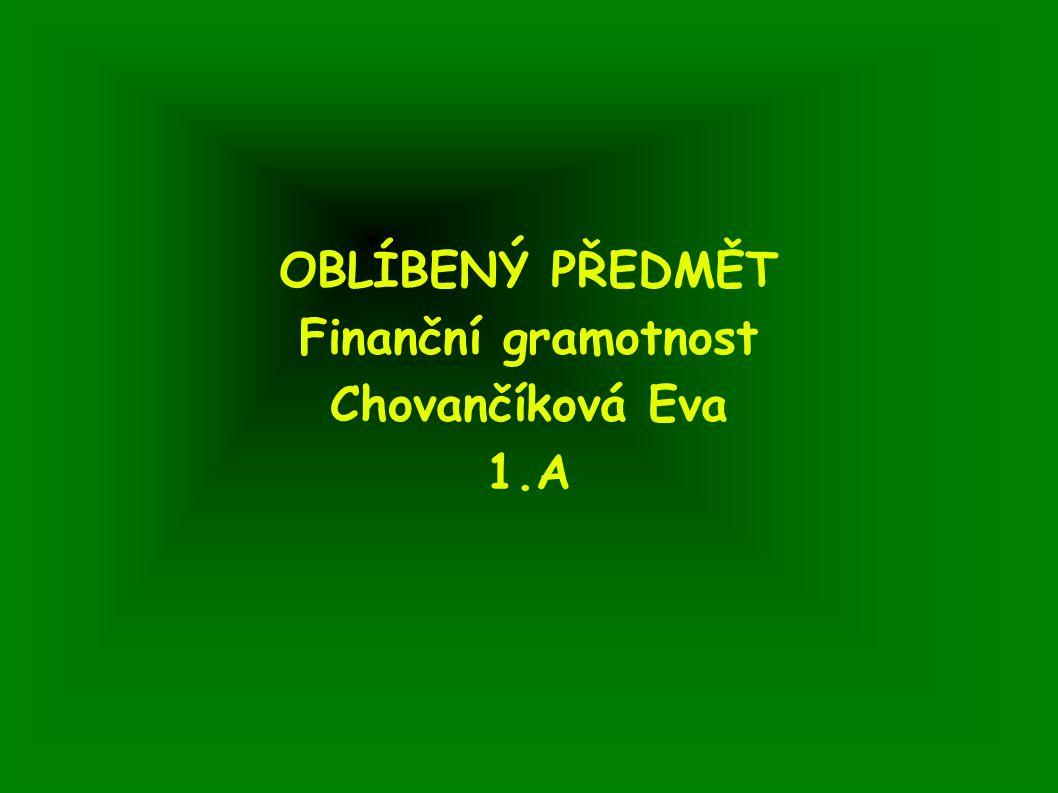 OBLÍBENÝ PŘEDMĚT Finanční gramotnost Chovančíková Eva 1.A