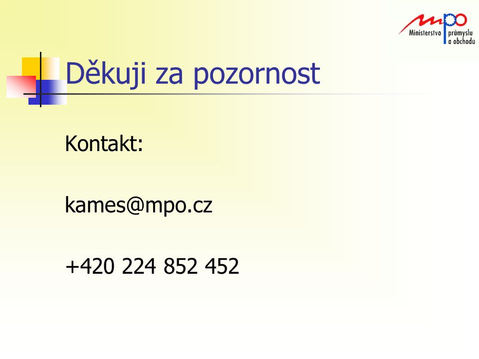 Děkuji za pozornost Kontakt: kames@mpo.cz +420 224 852 452