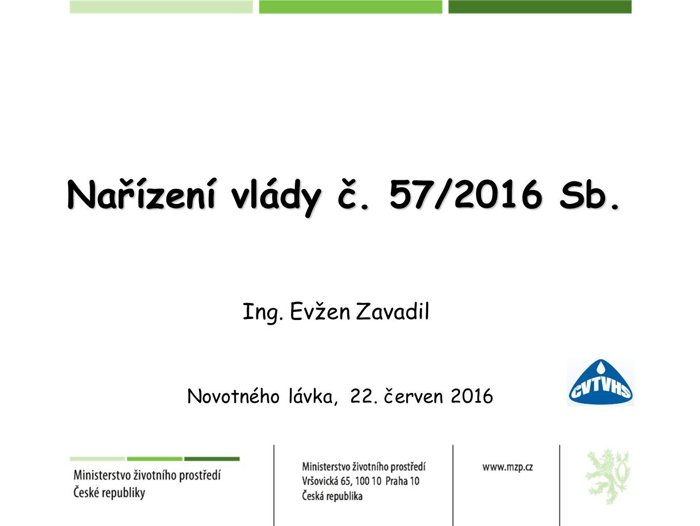 Ing. Evžen Zavadil Nařízení vlády č. 57/2016 Sb. Novotného lávka, 22. červen 2016