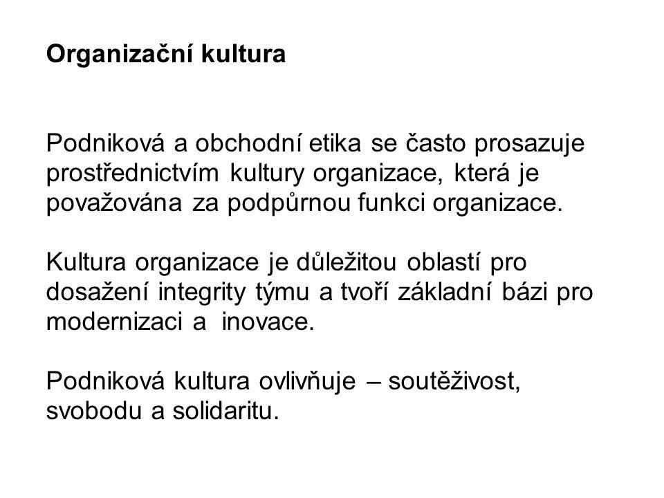 Organizační kultura Podniková a obchodní etika se často prosazuje prostřednictvím kultury organizace, která je považována za podpůrnou funkci organizace.